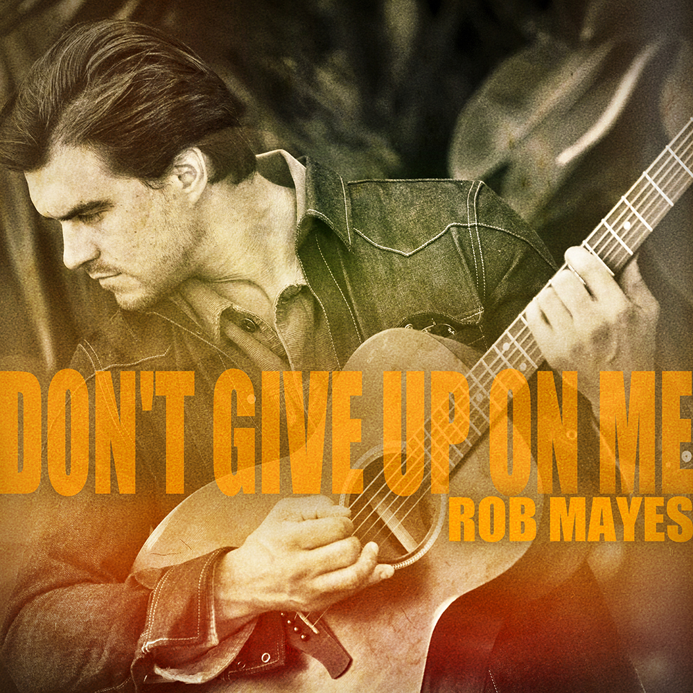 "Rob Mayes ""Don't Give Up On Me"""