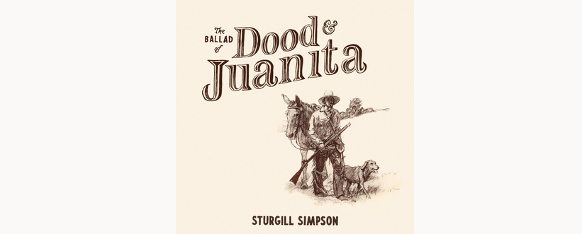Review: 'The Ballad of Dood and Juanita' – Sturgill Simpson